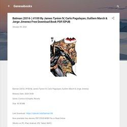 Batman (2016-) #100 By James Tynion IV, Carlo Pagulayan, Guillem March & Jorge Jimenez Free Download Book PDF/EPUB