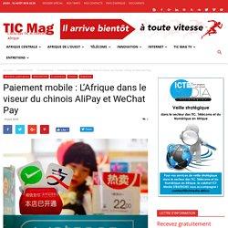 Paiement mobile: L'Afrique dans le viseur du chinois AliPay et WeChat Pay - TIC Mag