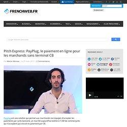 Pitch Express: PayPlug, le paiement en ligne pour les marchands sans terminal CB