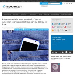 Paiement mobile: avec MobiKwik, Cisco et American Express veulent leur part du gâteau en Inde