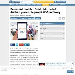 Paiement mobile : Crédit Mutuel et Auchan placent le projet Wa! en Fivory