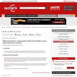 Retard de paiement : est-il possible d'exiger des pénalités si aucun délai n'est prévu au contrat? NetPME