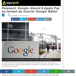 Paiement: Google répond à Apple Pay en tentant de muscler Google Wallet