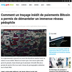 Comment un traçage inédit de paiements Bitcoin a permis de démanteler un immense réseau pédophile