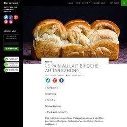 Le pain au lait brioché au tangzhong - Dur à cuire !