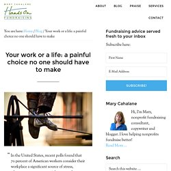 Your work or a life: a painful choice no one should have to make – Hands-On Fundraising