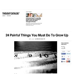 24 Painful Things You Must Do To Grow Up