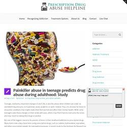 Painkiller abuse in teenage predicts drug abuse during adulthood: Study - Prescription Drug Abuse Helpline