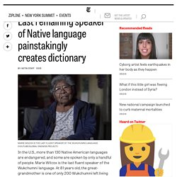Last remaining speaker of Native language painstakingly creates dictionary