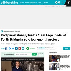 Dad painstakingly builds 4.7m Lego model of Forth Bridge in epic four-month project - Edinburgh Live