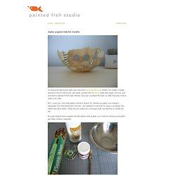 painted fish studio » Blog Archive » make papier-mâché bowls