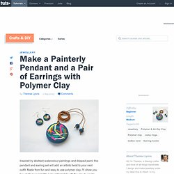 Make a Painterly Pendant and a Pair of Earrings with Polymer Clay