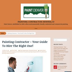 Painting Contractor – Your Guide To Hire The Right One!