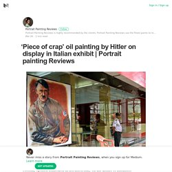'Piece of crap' oil painting by Hitler on display in Italian exhibit