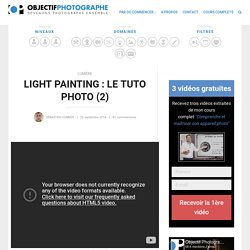 Light painting : le tuto photo (2) - Objectif Photographe