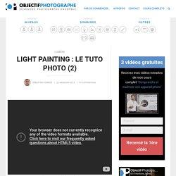 Light painting : le tuto photo (2) - Objectif Photographe