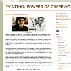 PAINTING: POWERS OF OBSERVATION: Chuck Close: Note To Younger Self