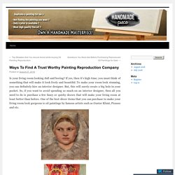 Ways To Find A Trust Worthy Painting Reproduction Company