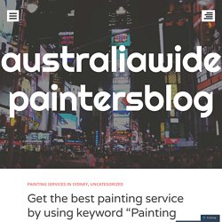 "Get the best painting service by using keyword ""Painting companies near me"""