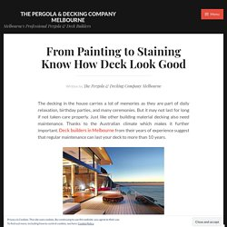 From Painting to Staining Know How Deck Look Good