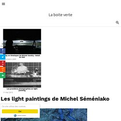 Les light paintings de Michel Séméniako