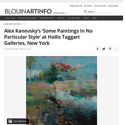 Alex Kanevsky's 'Some Paintings In No Particular Style' at Hollis Taggart Galleries, New York