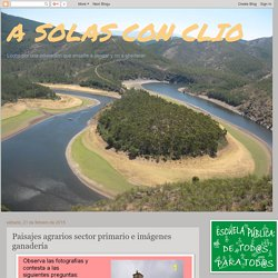 A SOLAS CON CLIO: Paisajes agrarios sector primario e imágenes ganadería