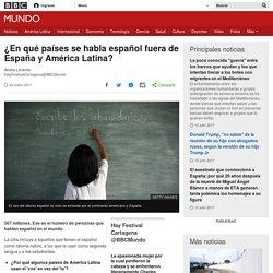 ¿En qué países se habla español fuera de España y América Latina? - BBC Mundo