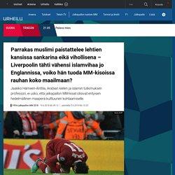 Parrakas muslimi paistattelee lehtien kansissa sankarina eikä vihollisena – Liverpoolin tähti vähensi islamvihaa jo Englannissa, voiko hän tuoda MM-kisoissa rauhan koko maailmaan?