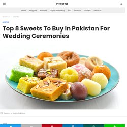 Top 8 Sweets To Buy In Pakistan For Wedding Ceremonies - PiticStyle