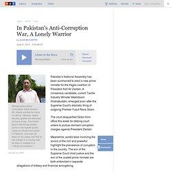 In Pakistan's Anti-Corruption War, A Lonely Warrior