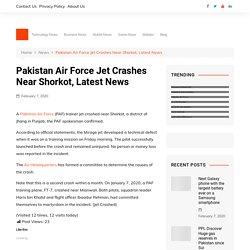 Pakistan Air Force Jet Crashes Near Shorkot, Latest News