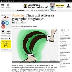 Pakistan. L'Inde doit réviser sa géographie des groupes islamistes