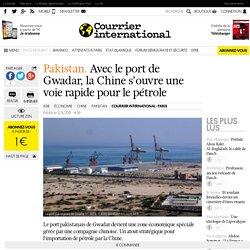 Pakistan. Avec le port de Gwadar, la Chine s'ouvre une voie rapide pour le pétrole