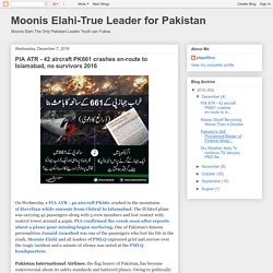 Moonis Elahi-True Leader for Pakistan: PIA ATR - 42 aircraft PK661 crashes en-route to Islamabad, no survivors 2016