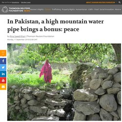 *****Water supply aid project v civil water wars: In Pakistan, a high mountain water pipe brings a bonus: ...
