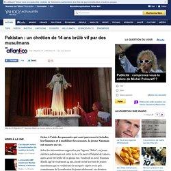 Pakistan : un chrétien de 14 ans brûlé vif par des musulmans
