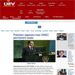 Pakistan opposes new UNSC permanent seats