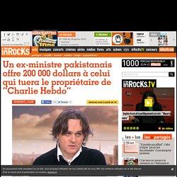 """Un ex-ministre pakistanais offre 200 000 dollars à celui qui tuera le propriétaire de """"Charlie Hebdo"""""""