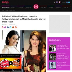 Pakistani VJ Madiha Imam to make Bollywood debut in Manisha Koirala starrer 'Dear Maya'