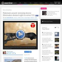 Pakistani award-winning drone filmmaker denied right to enter U.S. - National Human Rights