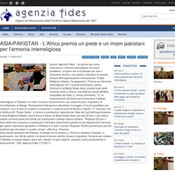 Agenzia Fides - ASIA/PAKISTAN - L'Africa premia un prete e un imam pakistani per l'armonia interreligiosa