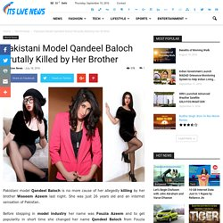 Pakistani Model Qandeel Baloch Brutally Killed by Her Brother - Its Live News