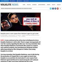 Deepika took 5 crore rupees from Pakistani agent to go to JNU - Volklite News