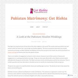 A Look at the Pakistani Muslim Weddings – Pakistan Matrimony: Get Rishta