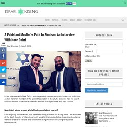 A Pakistani Muslim's Path to Zionism: An Interview With Noor Dahri