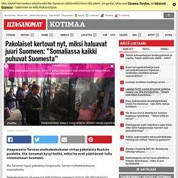 """Pakolaiset kertovat nyt, miksi haluavat juuri Suomeen: """"Somaliassa kaikki puhuvat Suomesta"""""""