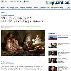 Who invented clothes? A Palaeolithic archaeologist answers