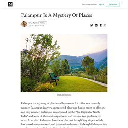 Palampur Is A Mystery Of Places - Kiran Parab - Medium