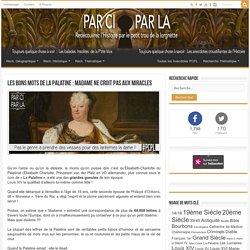 Les Bons Mots de la Palatine : Madame ne croit pas aux miracles ⚛ PCPL : L'histoire par le petit trou de la lorgnette